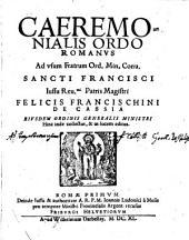 Caeremonialis Ordo Romanus: ad usum Fratrum Ord. Min. Conv. Sancti Francisci, iussu ... Felicis Francischini de Cassia ... editus