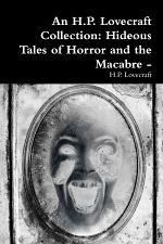 An H.P. Lovecraft Collection: Hideous Tales of Horror and the Macabre -