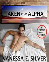 Taken By An Alpha – 6 Erotic Short Stories