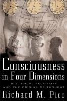 Consciousness In Four Dimensions  Biological Relativity and the Origins of Thought PDF