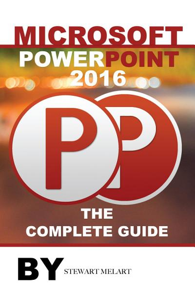 Microsoft Powerpoint 2016  The Complete Guide PDF