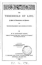 The threshold of life, illustrations and lessons for the encouragement and counsel of youth