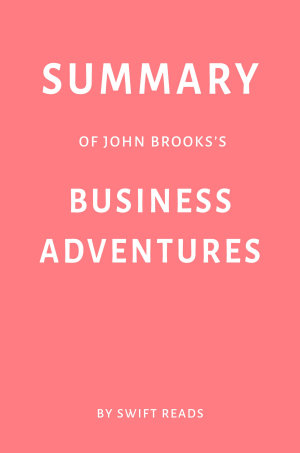 Summary of John Brooks   s Business Adventures by Swift Reads