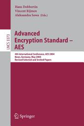 Advanced Encryption Standard - AES : 4th International Conference, AES 2004, Bonn, Germany, May 10-12, 2004, Revised Selected and Invited Papers