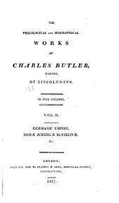 The Philological and Biographical Works of Charles Butler, Esquire, of Lincoln's-Inn: Germanic empire ; Horae juridicae subsecivae ; Life of L'Hôpital ; Earl of Mansfield