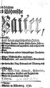 """""""Der"""" Kluge und Erfahrne Oesterreich- und Böhmische Haus-Vatter: Welcher unterweiset, Wie ... I. Die Feld- und Acker-Arbeit ... zu bestellen, und zuzurichten ... II. Allerhand Kraut- Baum- und andere Lust-Gärten anzulegen. III. Mit dem Wein- Hopffen-Bau und Bierbrauen ... umzugehen. IV. Die Jägerey und Vogel-Fang ... anzufangen. V. Die Fischerey mit Nutzen zu tractiren ... VI. Viehzucht und Stutterey zu treiben ... auch einer kurtzen Nachricht von den Bienen ; Samt einem Anhang Bestehend in allerhand Hülffs-Mitteln vor Pferde, Rind-Vieh ... und dergleichen zu gebrauchen ..."""