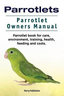 Parrotlets  Parrotlet Owners Manual  Parrotlet Book for Care  Environment  Training  Health  Feeding and Costs  PDF