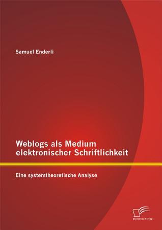 Weblogs als Medium elektronischer Schriftlichkeit  Eine systemtheoretische Analyse PDF