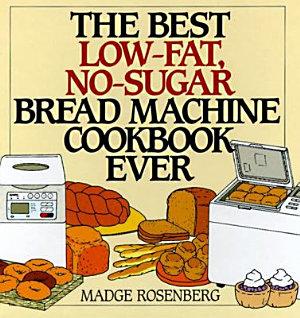 The Best Low Fat  No Sugar Bread Machine Cookbook Ever
