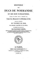 Histoire des ducs de Normandie et des rois d'Angleterre ...: Suivie de la relation du tournoie de Ham