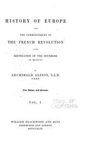 History of Europe: From the Commencement of the French Revolution to the Restoration of the Bourbons in MDCCCXV [i.e. 1815], Volume 1