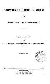 Schweizerisches Museum für historische Wissenschaften, herausg. von F.D. Gerlach, J.J. Hottinger und W. Wackernagel
