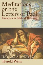 Meditations on the Letters of Paul: Exercises in Biblical Theology