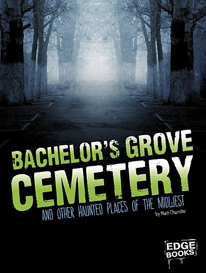 Bachelor s Grove Cemetery and Other Haunted Places of the Midwest PDF