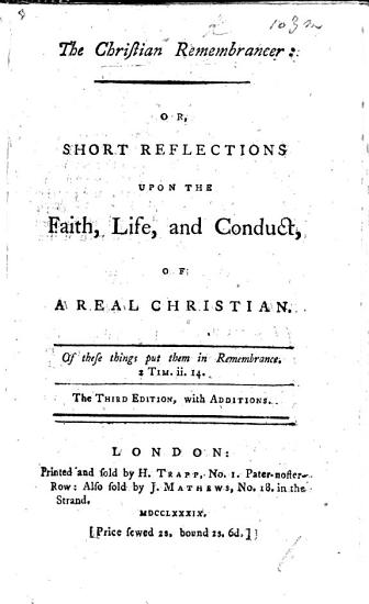 The Christian Remembrancer  or  Short reflections upon the faith  life and conduct of a real Christian  By Ambrose Serle PDF