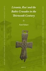 Livonia, Rus' and the Baltic Crusades in the Thirteenth Century