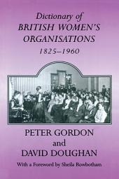 Dictionary of British Women's Organisations, 1825-1960