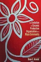 The Evolution of Ceramic Production Organization in a Maya Community PDF