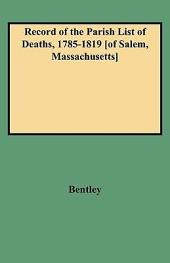 Record of the Parish List of Deaths, 1785-1819 [Of Salem, Massachusetts]