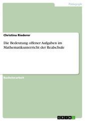 Die Bedeutung offener Aufgaben im Mathematikunterricht der Realschule