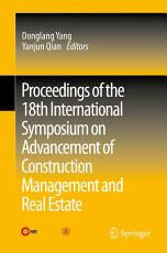 Proceedings of the 18th International Symposium on Advancement of Construction Management and Real Estate PDF