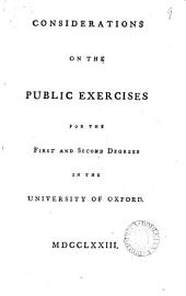 Considerations on the Public Exercises for the First and Second Degrees in the University of Oxford..