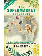 The Supermarket Sorceress: Spells, Charms, and Enchantments Using Everyday Ingredients to Make Your Wishes Come True