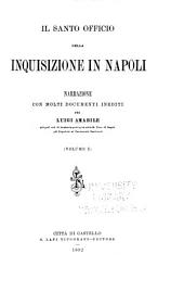 Il Santo officio della inquisizione in Napoli: narrazione con molti documenti inediti ...