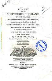 Comedy of the Suspicious Husband, by Dr. Hoadly. Adapted for Theatrical Representation, as Performed at the Theatres-royal Covent-Garden and Drury-Lane ... with the Life of the Author; and a Critique, by R. Cumberland, Esq