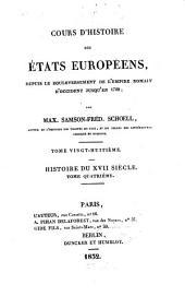 Cours d'histoire des états Européens: depuis le bouleversement de l'Empire romain d'occident jusqu'en 1789. Histoire du XVII siècle, 4, Volume28