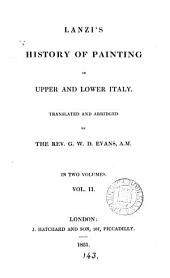 Lanzi's History of painting in upper and lower Italy, tr. and abridged by G. W. D. Evans: Volume 2