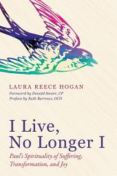 I Live, No Longer I: Paul's Spirituality of Suffering, Transformation, and Joy