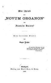 """Wer schrieb das """"Novum organon"""" von Francis Bacon? ein kritische studie ..."""