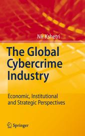 The Global Cybercrime Industry: Economic, Institutional and Strategic Perspectives