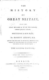 The History of Great Britain,: From the First Invasion of it by the Romans Under Julius Cæsar. Written on a New Plan, Volume 2