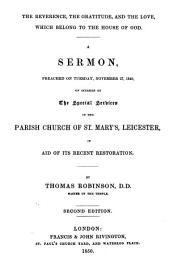 The Reverence, the Gratitude and the Love which Belong to the House of God: A Sermon, Preached on Tuesday, November 27, 1849, on Occasion of the Special Services in the Parish Church of St Mary's, Leicester, in Aid of Its Recent Restoration
