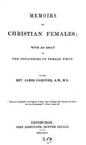 Memoirs of Christian females, with an essay on the influences of female piety