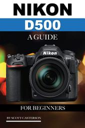 Nikon D500: A Guide for Beginners
