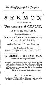 The Almighty Glorified in Judgment: A Sermon Preach'd Before the University of Oxford, on Sunday, Febr. 15. 1756. Preached Also Before the Mayor and Corporation of the City of Oxford, ...