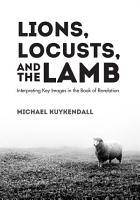 Lions  Locusts  and the Lamb PDF