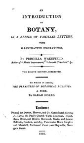 An Introduction to Botany, in a Series of Familiar Letters: To which is Added, The Pleasures of Botanical Pursuits, a Poem