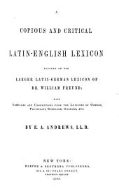 A Copious and Critical Latin-English Lexicon: Founded on the Larger Latin-German Lexicon of Dr. William Freund