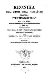 Kronika polska, litewska, zmodzka i wszystkiej Rusi ... wiadomoscia o zyciu i pismach Stryjkowskiego ... Rozprawa o latopiscach ruskich (etc.)