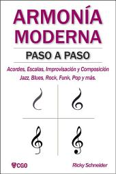 ARMONIA MODERNA PASO A PASO: Acordes, Escalas, Improvisación y Composicion en música moderna: Jazz, Blues, Rock, Funk, Pop y más.