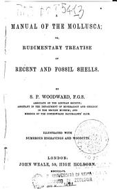 A Manual of the Mollusca; Or, A Rudimentary Treatise of Recent and Fossil Shells