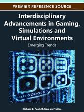 Interdisciplinary Advancements in Gaming, Simulations and Virtual Environments: Emerging Trends: Emerging Trends