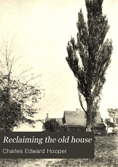 Reclaiming the old house: its modern problems and their solution as governed by the methods of its builders