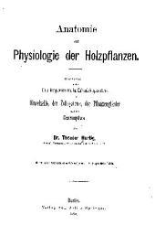 Anatomie und physiologie der holzpflanzen: Dargestellt in der entstehungsweise und im entwickelungsverlaufe der einzelzelle, der zellsysteme, der pflanzenglieder und der gesammtpflanze