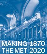Making The Met, 1870–2020