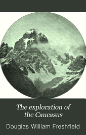 The Exploration of the Caucasus: Volume 1